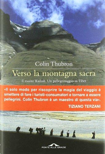 Verso la montagna sacra. Il monte Kailash. Un pellegrinaggio in Tibet (9788862203777) by [???]