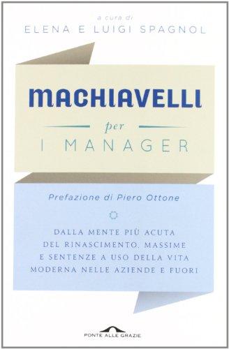 9788862207140: Machiavelli per i manager. Dalla mente più acuta del Rinascimento, massime e sentenze a uso della vita moderna nelle aziende e fuori