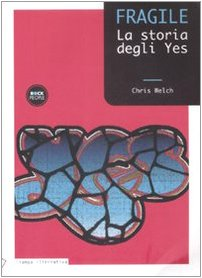 Fragile. La storia degli Yes - Welch, Chris