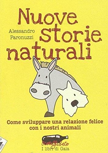 Nuove storie naturali. Come sviluppare una relazione felice con i nostri animali - Paronuzzi, Alessandro