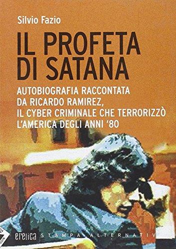9788862221306: Il profeta di Satana. Autobiografia raccontata da Ricardo Ramirez, il cyber criminale che terrorizzò l'America degli anni '80