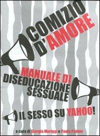 Comizio d'amore. Manuale di diseducazione sessuale. Il