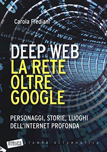 9788862225199: Deep web. La rete oltre Google. Personaggi, storie, luoghi dell'internet profonda (Eretica)