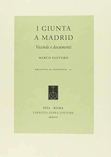 9788862276344: I Giunta a Madrid. Vicende e documenti (Biblioteca di Paratesto)