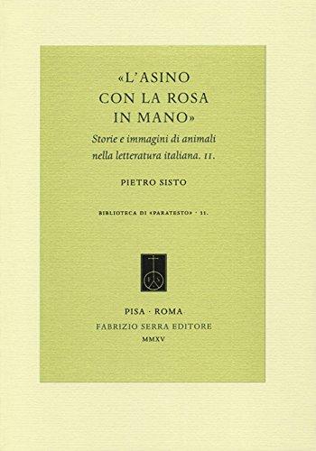 L' asino con la rosa in mano : storie e immagini di animali nella letteratura italiana, 2: ...