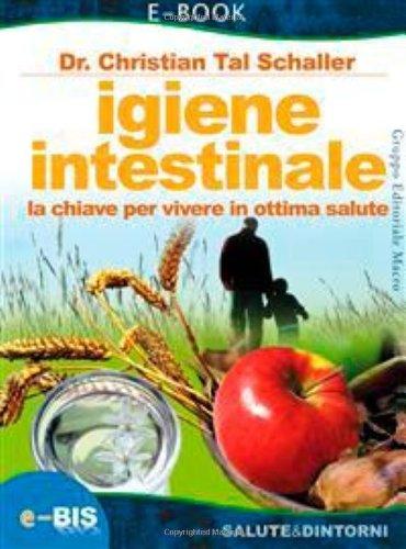 Igiene intestinale. La chiave per vivere in ottima salute (9788862280419) by Christian T. Schaller