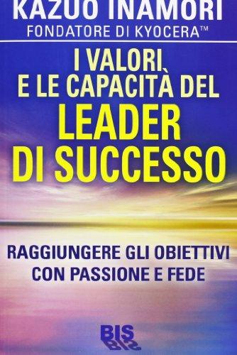 I valori e le capacitÃ: del leader di successo. Raggiungere gli obiettivi con passione e fede (8862281943) by Kazuo Inamori