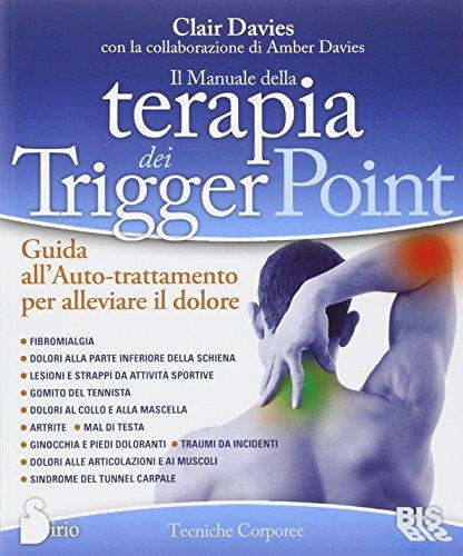 9788862282383: Il manuale della terapia dei Trigger Point. Guida all'auto-trattamento per alleviare il dolore (Tecniche corporee)
