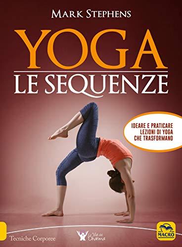 9788862283342: Yoga. Le sequenze. Ideare e praticare lezioni di yoga che trasformano