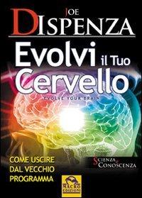 9788862290098: Evolvi il tuo cervello. Come uscire dal vecchio programma