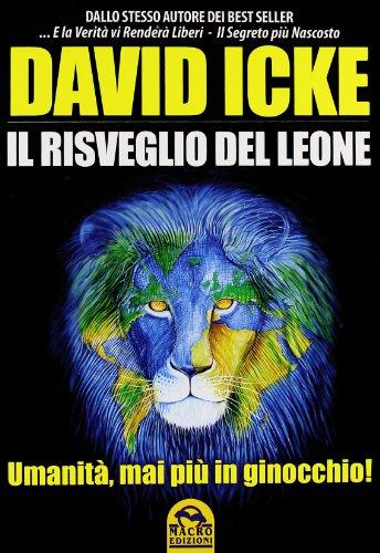 Il risveglio del leone. Umanità, mai più in ginocchio.Verità nascoste.: Icke,...