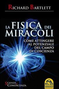 9788862291255: La fisica dei miracoli. Come attingere al potenziale del campo di coscienza (Scienza e conoscenza)