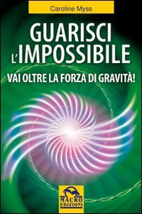Guarisci l'impossibile. Vai oltre la forza di gravità! (9788862291378) by [???]