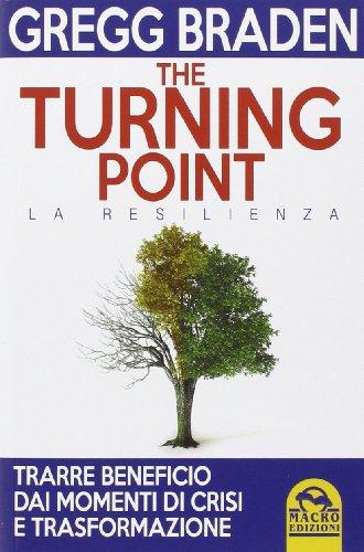 The turning point. La resilienza.: Branden,Gregg.