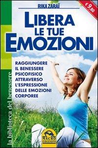 Libera le tue emozioni. Raggiungere il benessere psicofisico attraverso l'espressione delle emozioni corporee (8862292929) by [???]