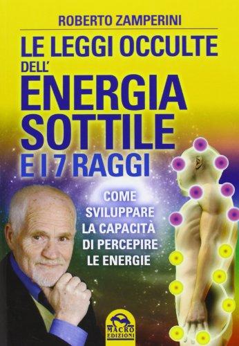 9788862296021: Le leggi occulte dell'energia sottile e i 7 raggi. Come sviluppare la capacità di percepire le energie (Nuova saggezza)