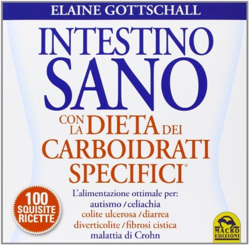 9788862296199: Intestino sano con la dieta dei carboidrati specifici. Con 100 squisite ricette