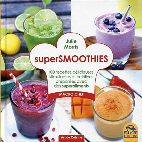 9788862296847: Super smoothies : 100 recettes d�licieuses, stimulantes et nutritives pr�par�es avec des superaliments