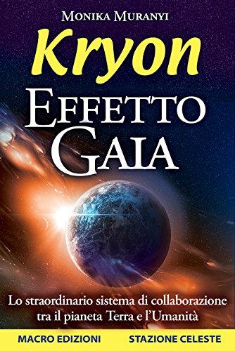Kryon. Effetto Gaia. Lo straordinario sistema di: Monika Muranyi