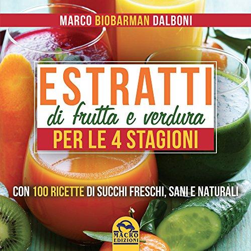 9788862299008: Estratti di frutta e verdura per le 4 stagioni (Cucinare naturalMente... per la salute)