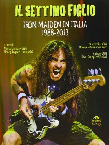 9788862313391: Il settimo figlio. Iron Maiden in Italia 1988-2013