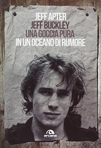 9788862314121: Jeff Buckley. Una goccia pura in un oceano di rumore