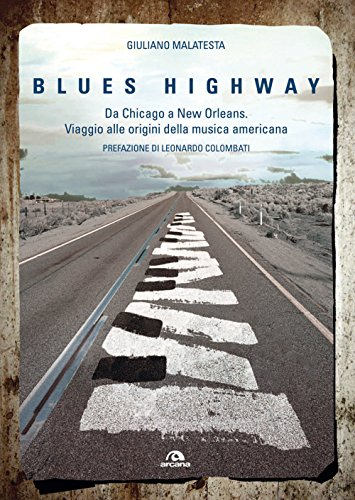 Blues highway. Da Chicago a New Orleans.: Giuliano Malatesta