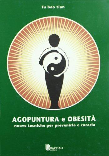 9788862360197: Agopuntura e obesità. Nuove tecniche per prevenirla e curarla