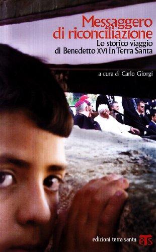 MESSAGGERO DI RICONCILIAZIONE.Lo storico viaggio Benedetto XVI Terra Santa