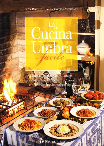 La cucina umbra facile by boini rita favetti andreani silvana editrice tau italy - Silvana in cucina ...