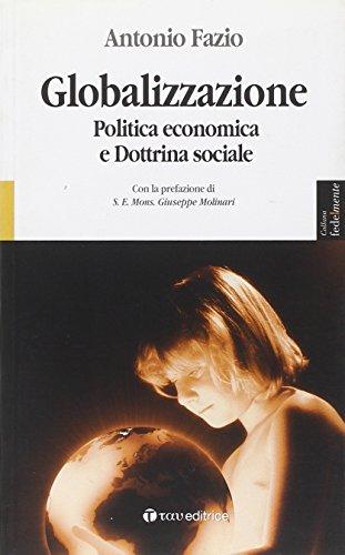Globalizzazione. Politica economica e dottrina sociale - Fazio, Antonio