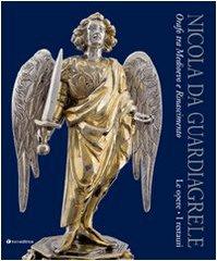 Nicola Da Guardiagrele.Orafo Tra Medioevo e Rinascimento.Le Opere ,i Restauri: Sante Guido a Cura ...