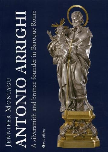 9788862440769: Antonio Arrighi. Silversmith and bronze founder in Baroque Rome.