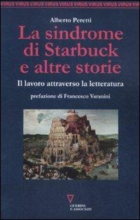 9788862503778: La sindrome di Starbuck e altre storie. Il lavoro attraverso la letteratura