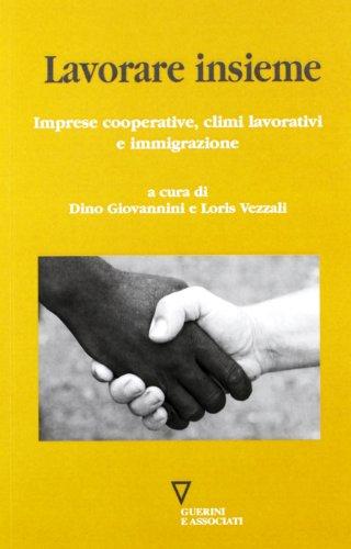 9788862504034: Lavorare insieme. Imprese cooperative, climi lavorativi e immigrazione