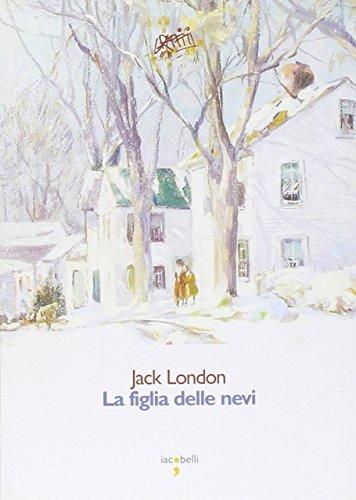 La figlia delle nevi.: London, Jack.