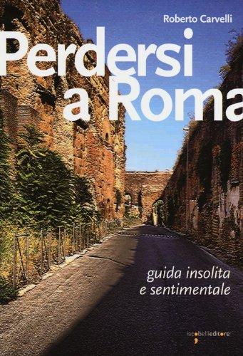 9788862522052: Perdersi a Roma. Guida insolita e sentimentale