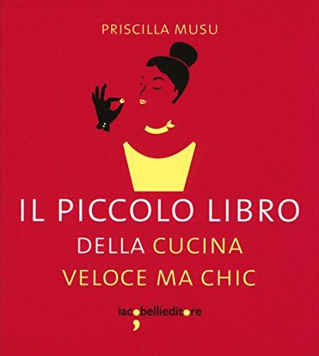 Il piccolo libro della cucina veloce ma: Priscilla Musu