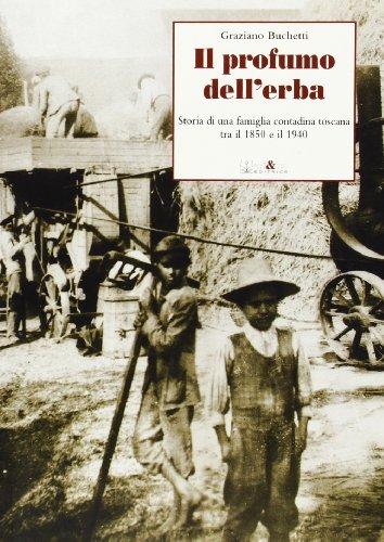 9788862540445: Il profumo dell'erba. Storia di una famiglia contadina toscana tra il 1850 e il 1940