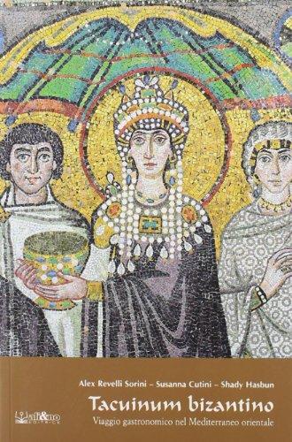Tacuinum Bizantino - Viaggio gastronomico nel Mediterraneo: Alex Revelli Sorini