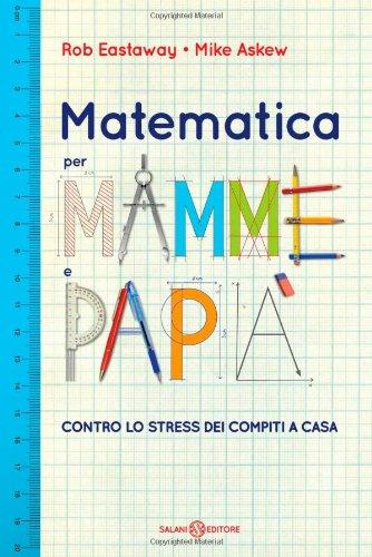 9788862562980: Matematica per mamme e papà. Contro lo stress dei compiti a casa