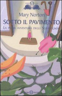 9788862566261: La Saga Degli Sgraffignoli. Sotto Il Pavimento: Vol. 1