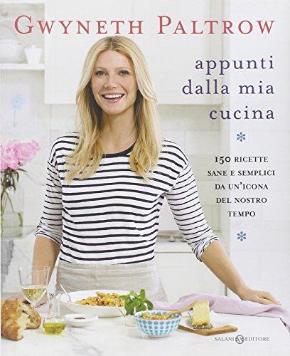 Appunti dalla mia cucina. 150 ricette sane e semplici da un'icona del nostro tempo (8862566778) by Gwyneth Paltrow