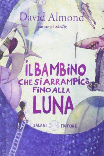 9788862568296: Il bambino che si arrampicò fino alla luna. Ediz. illustrata