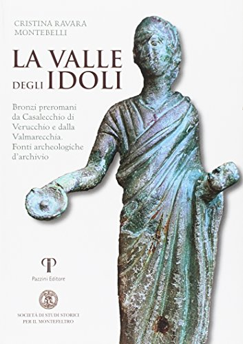 9788862571708: La valle degli Idoli. Bronzi preromani da Casalecchio di Verucchio e dalla Valmarecchia. Fonti archeologiche d'archivio