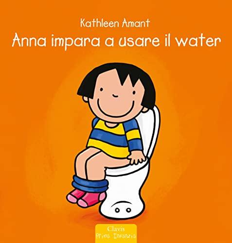9788862580052: Anna impara ad usare il water. Ediz. illustrata