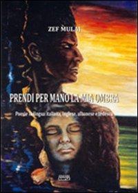 Prendi per mano la mia ombra (Paperback): Zef Mulaj