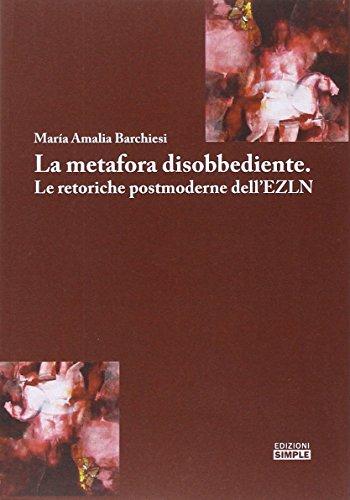 La metafora disobbediente. Le retoriche postmoderne dell'EZLN: Barchiesi, M. Amalia