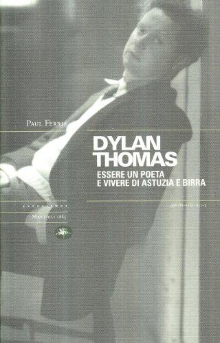 9788862610223: Dylan Thomas. Essere un poeta e vivere di astuzia e birra