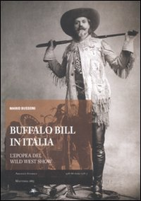 Buffalo Bill in Italia. L'epopea del Wild: Mario Bussoni